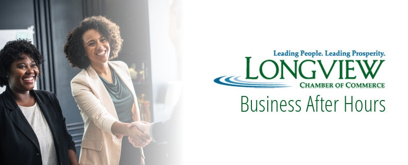 Longview Chamber of Commerce - Business After Hours